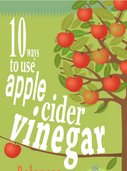Ten Ways To Use Apple Cider Vinegar